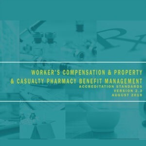 Workers Compensation & Property & Casualty Pharmacy Benefit Management Accreditation Standards